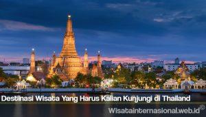 Destinasi Wisata Yang Harus Kalian Kunjungi di Thailand