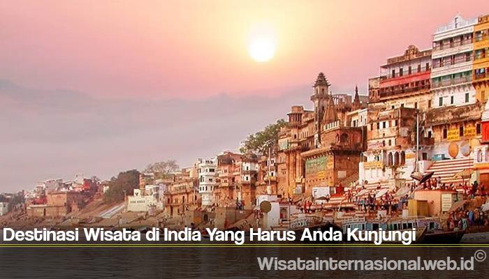 Destinasi Wisata di India Yang Harus Anda Kunjungi