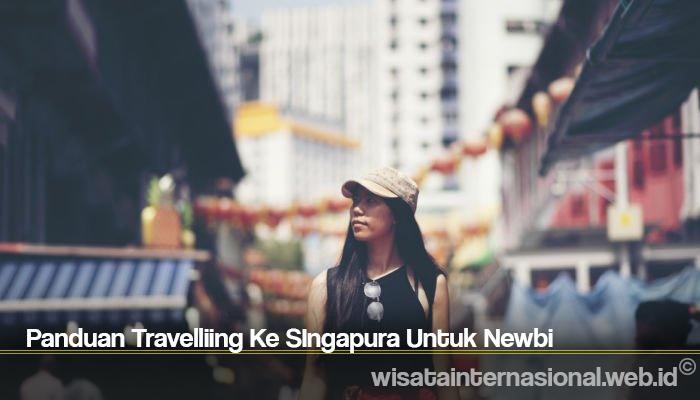 Panduan Travelliing Ke SIngapura Untuk Newbi