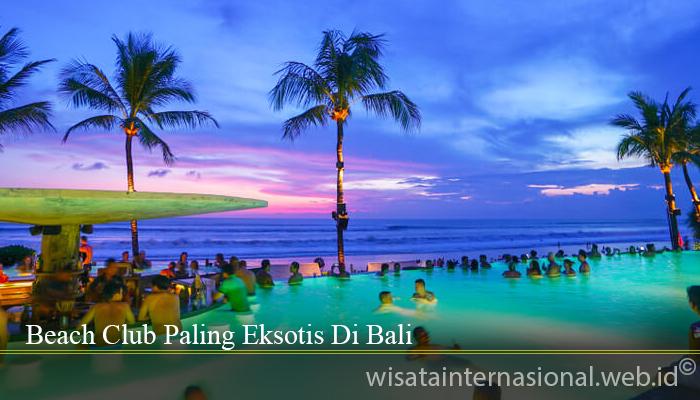 Beach Club Paling Eksotis Di Bali